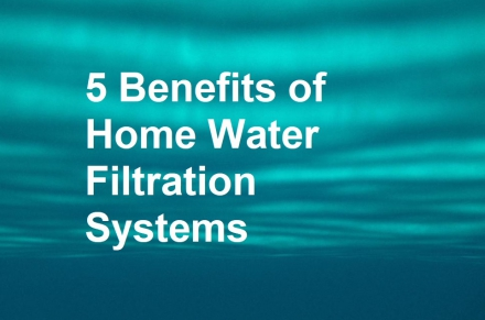5 Benefits of Home Water Filtration Systems
